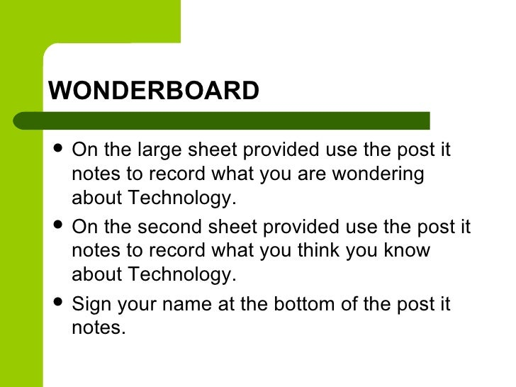 WONDERBOARD   On the large sheet provided use the post it    notes to record what you are wondering    about Technology....