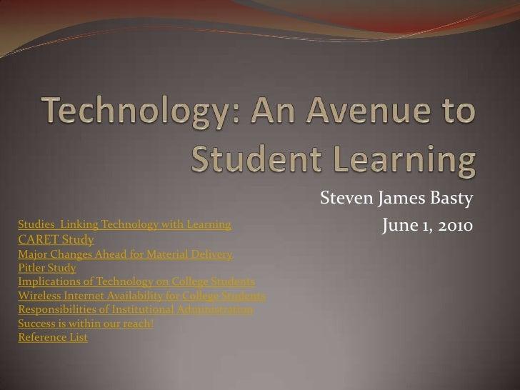 Steven James Basty Studies Linking Technology with Learning                      June 1, 2010 CARET Study Major Changes Ah...