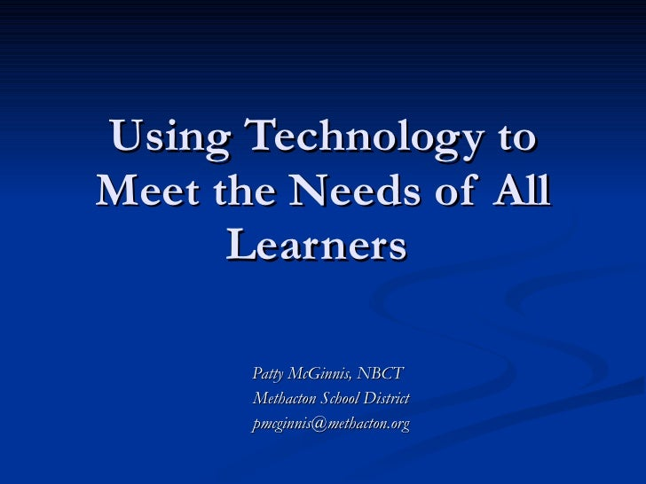 Using Technology to Meet the Needs of All Learners  Patty McGinnis, NBCT Methacton School District [email_address]