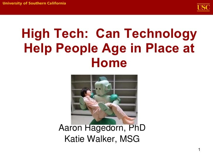 High Tech:  Can Technology Help People Age in Place at Home Aaron Hagedorn, PhD Katie Walker, MSG