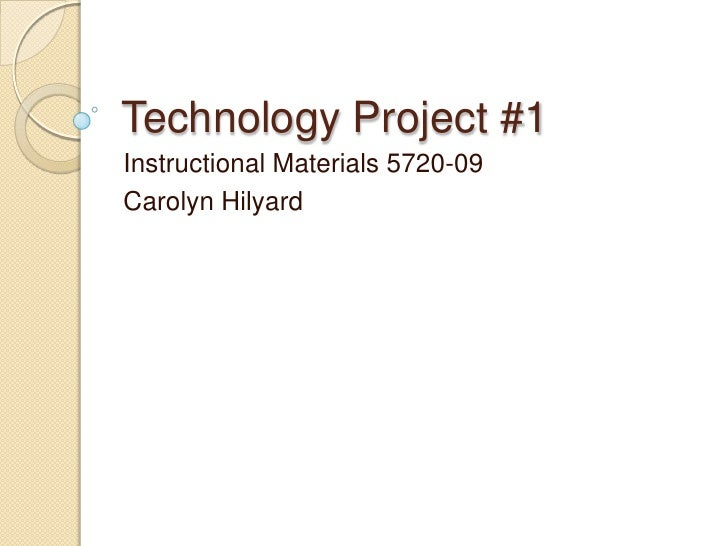 Technology Project #1<br />Instructional Materials 5720-09 <br />Carolyn Hilyard<br />