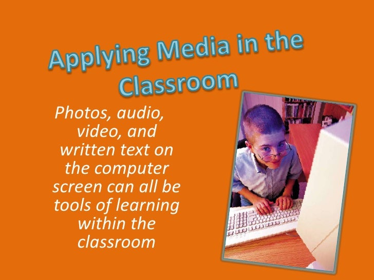Photos, audio,     video, and  written text on   the computer screen can all be tools of learning     within the     class...