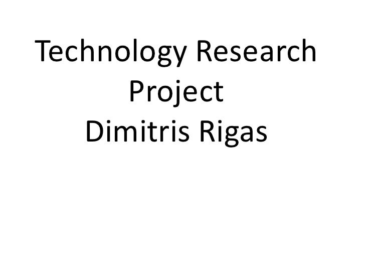 Technology Research      Project   Dimitris Rigas