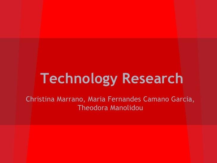 Technology ResearchChristina Marrano, Maria Fernandes Camano Garcia,                Theodora Manolidou