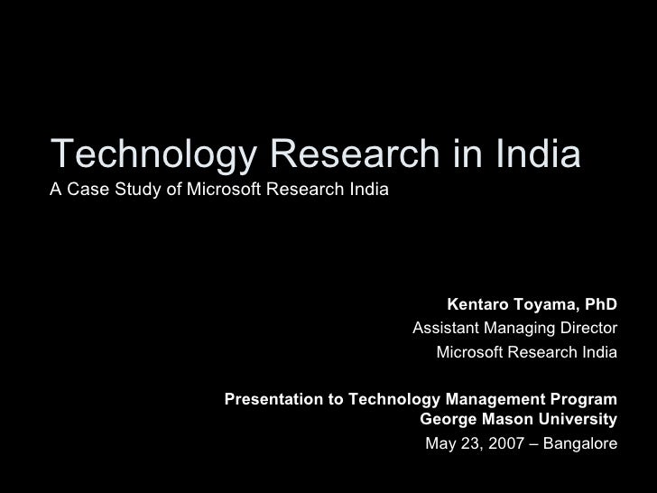 Technology Research in India Kentaro Toyama, PhD Assistant Managing Director Microsoft Research India Presentation to Tech...