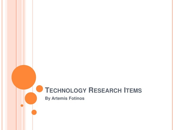 TECHNOLOGY RESEARCH ITEMSBy Artemis Fotinos