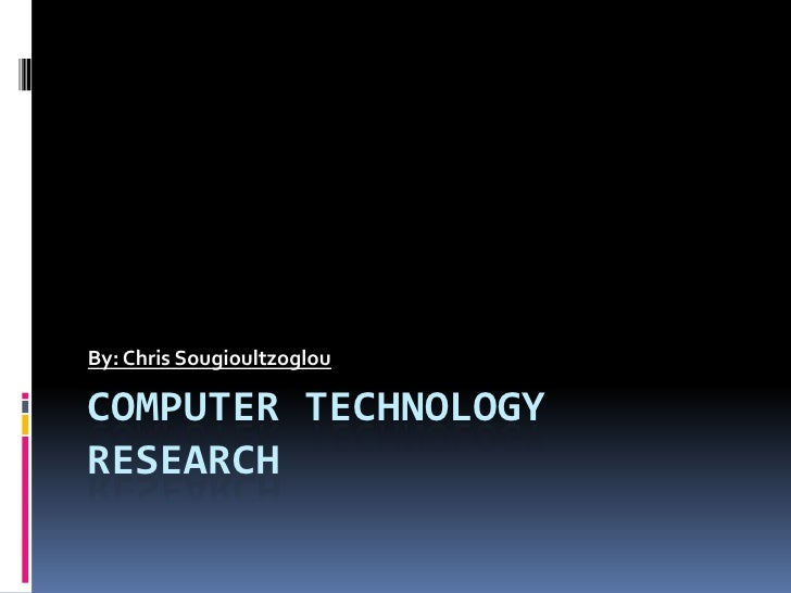 By: Chris SougioultzoglouCOMPUTER TECHNOLOGYRESEARCH