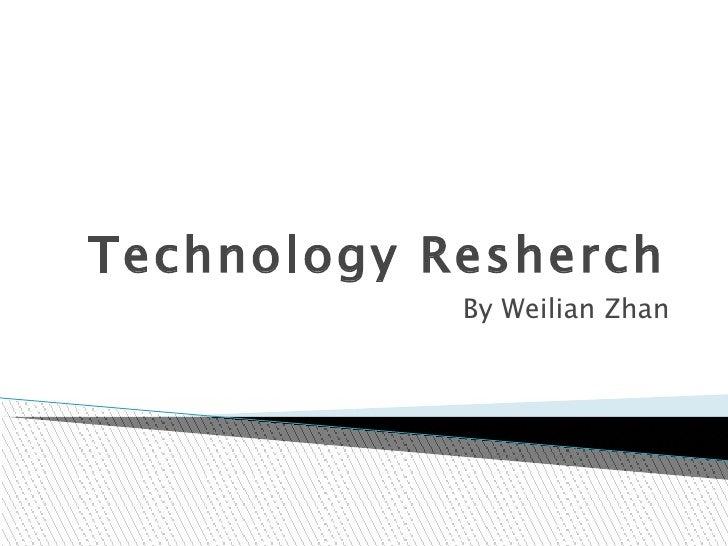 Technology Resherch            By Weilian Zhan