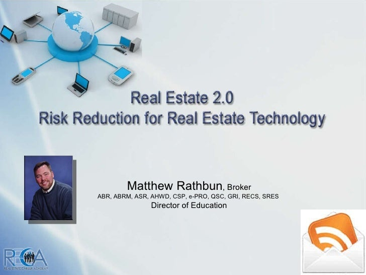 Matthew Rathbun , Broker ABR, ABRM, ASR, AHWD, CSP, e-PRO, QSC, GRI, RECS, SRES  Director of Education