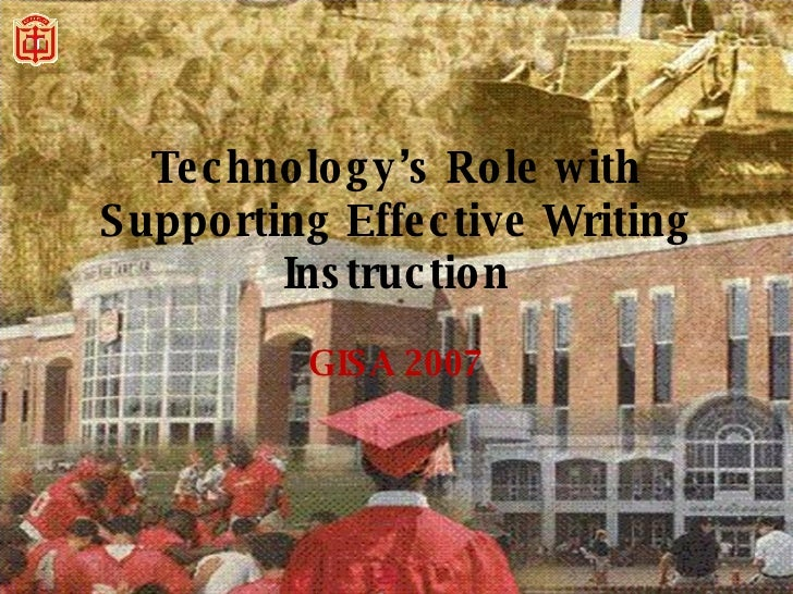 Technology's Role with Supporting Effective Writing Instruction GISA 2007