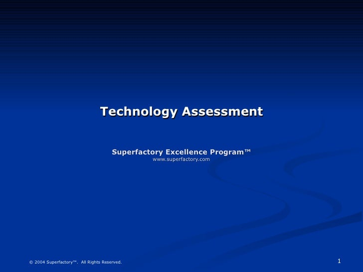 Technology Assessment Superfactory Excellence Program™ www.superfactory.com