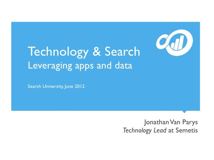 Technology & SearchLeveraging apps and dataSearch University, June 2012                                       Jonathan Van...