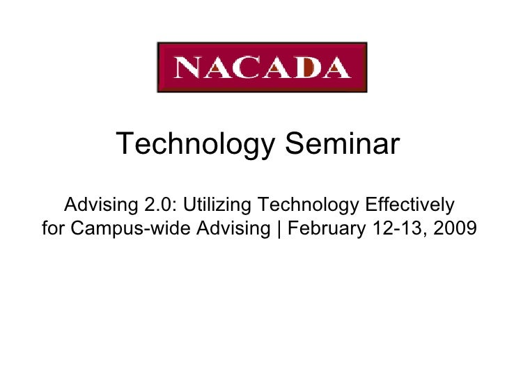 Technology Seminar Advising 2.0: Utilizing Technology Effectively for Campus-wide Advising | February 12-13, 2009