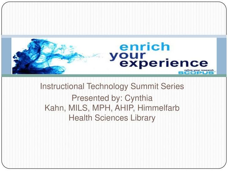 Instructional Technology Summit Series<br />Presented by: Cynthia Kahn, MILS, MPH, AHIP, Himmelfarb Health Sciences Librar...