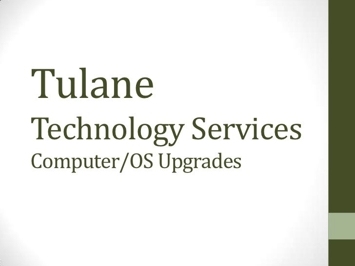 TulaneTechnology ServicesComputer/OS Upgrades