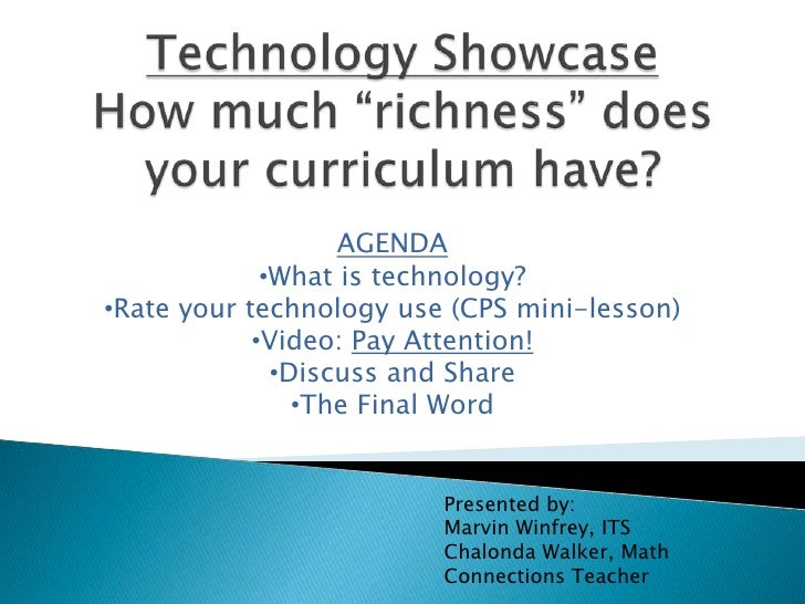"Technology ShowcaseHow much ""richness"" does your curriculum have?<br />AGENDA<br /><ul><li>What is technology?"