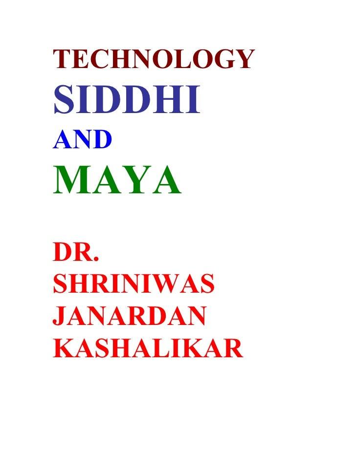 TECHNOLOGY SIDDHI AND MAYA DR. SHRINIWAS JANARDAN KASHALIKAR