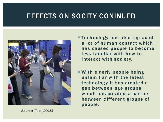technology impact in societies Does technology impact culture posted on january 29, 2013 by sandra in today's technology driven world, people expect to have the means to communicate with others.