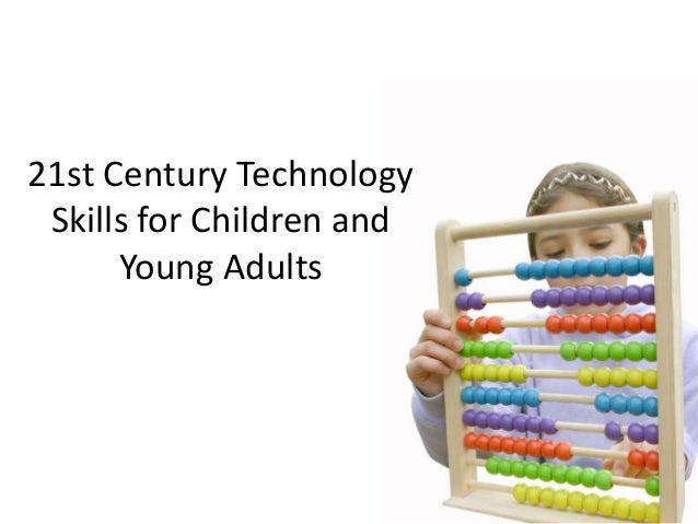 21st Century Technology Skills for Children and      Young Adults