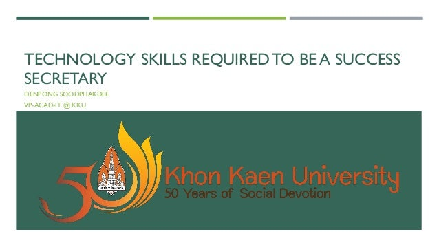 TECHNOLOGY SKILLS REQUIRED TO BE A SUCCESSSECRETARYDENPONG SOODPHAKDEEVP-ACAD-IT @ KKU