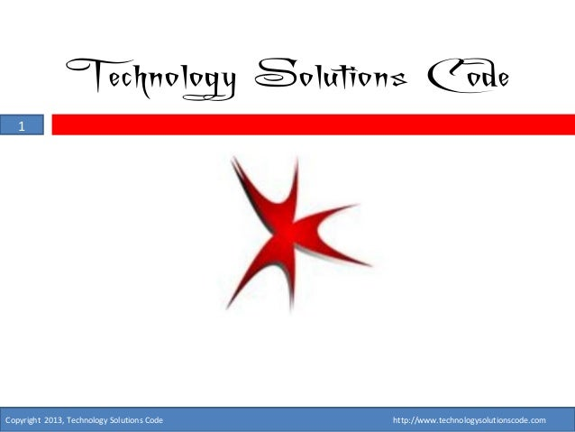 Technology Solutions Code   1Copyright 2013, Technology Solutions Code   http://www.technologysolutionscode.com