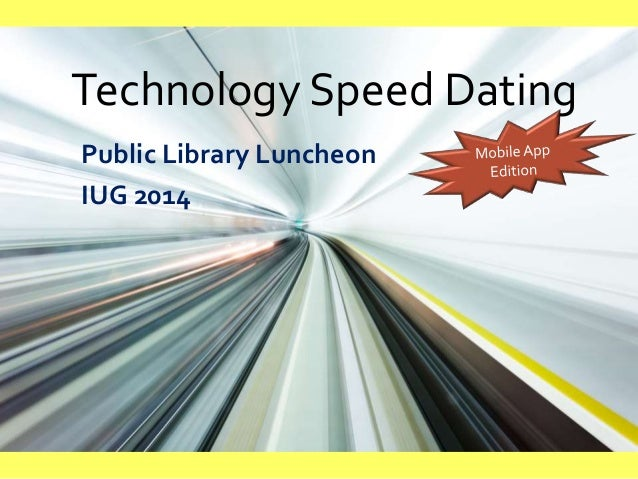 Technology Speed Dating Public Library Luncheon IUG 2014