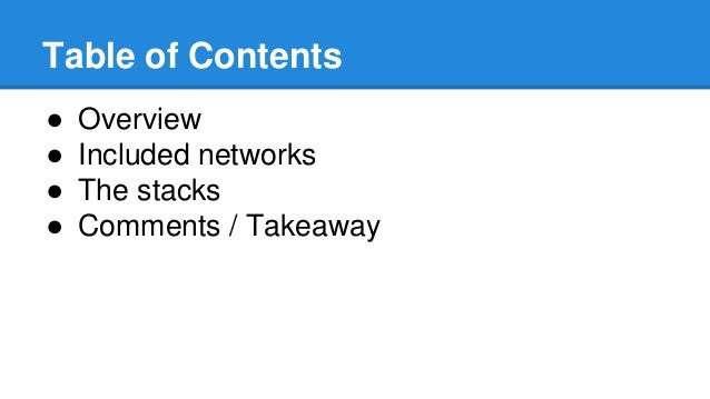 Table of Contents ● Overview ● Included networks ● The stacks ● Comments / Takeaway