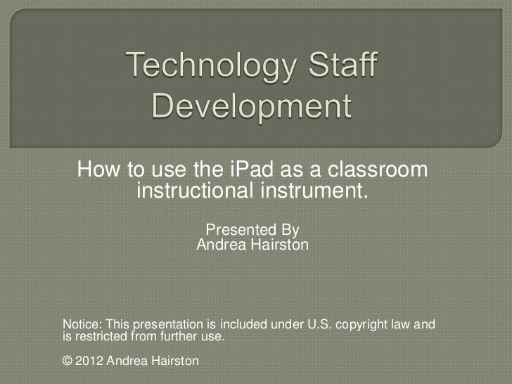 How to use the iPad as a classroom       instructional instrument.                        Presented By                    ...
