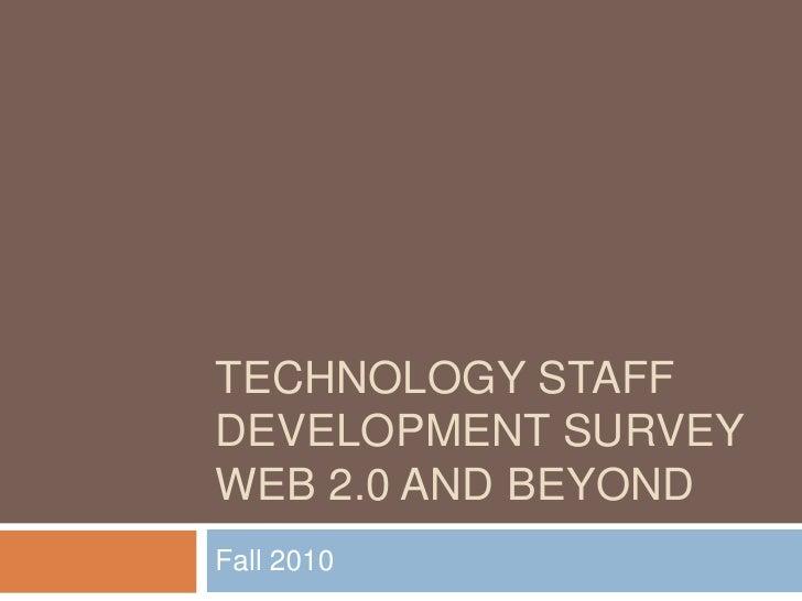 Technology Staff Development survey web 2.0 and beyond<br />Fall 2010 <br />