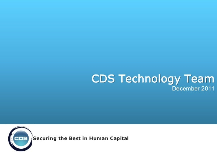 CDS Technology Team                                     December 2011Securing the Best in Human Capital