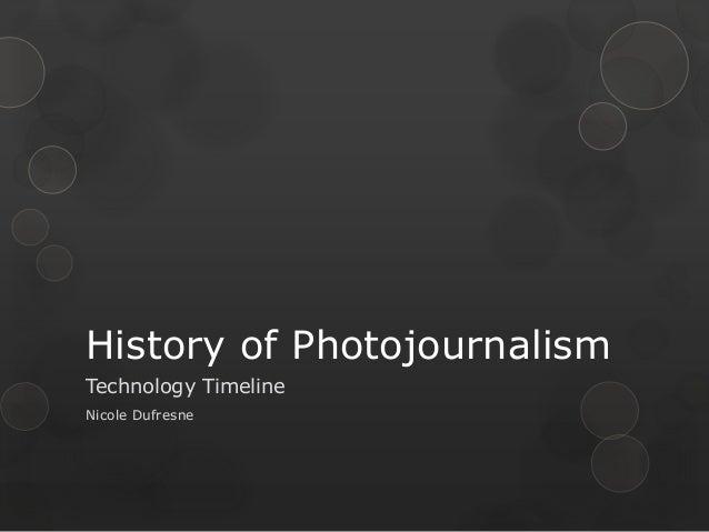 History of PhotojournalismTechnology TimelineNicole Dufresne