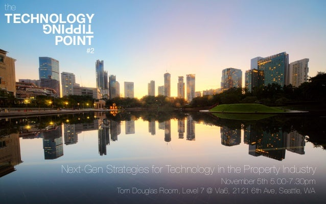 TIPPING TECHNOLOGY POINT the Next-Gen Strategies for Technology in the Property Industry  November 5th 5.00-7.30pm Tom Dou...