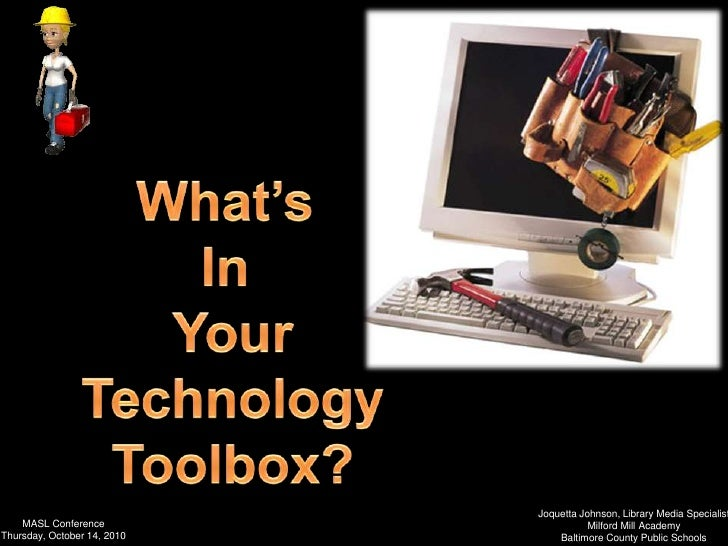 What's <br />In <br />Your<br />Technology<br />Toolbox?<br />Joquetta Johnson, Library Media Specialist<br />Milford Mill...