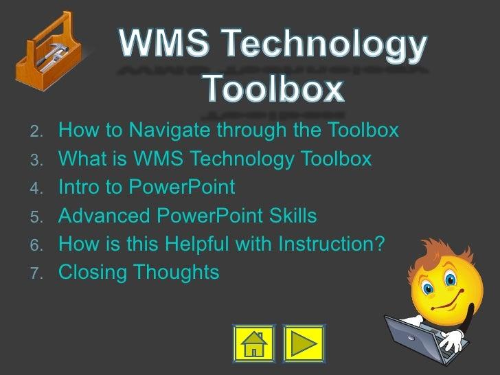<ul><li>How to Navigate through the Toolbox </li></ul><ul><li>What is WMS Technology Toolbox </li></ul><ul><li>Intro to Po...