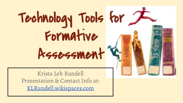 Technology Tools for Formative Assessment Krista Leh Rundell Presentation & Contact Info at: KLRundell.wikispaces.com