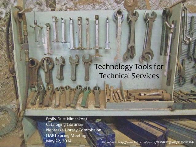 Technology Tools for Technical Services Emily Dust Nimsakont Cataloging Librarian Nebraska Library Commission ITART Spring...
