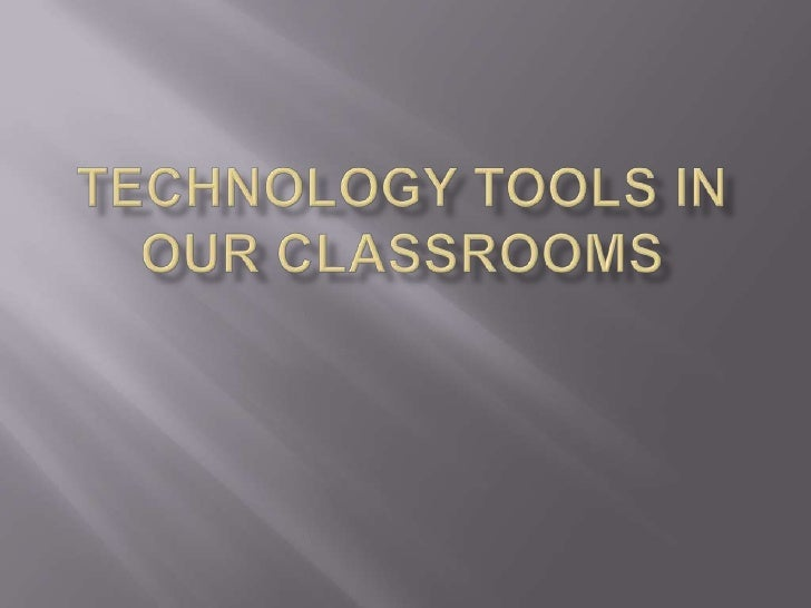 Technology Tools in our classrooms<br />