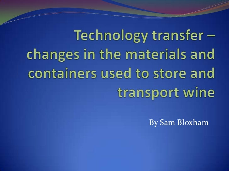 Technology transfer – changes in the materials and containers used to store and transport wine <br />By Sam Bloxham<br />