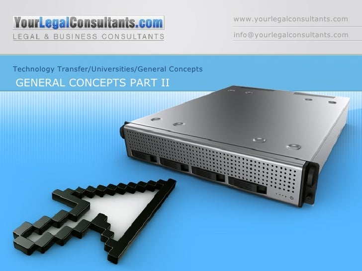 www.yourlegalconsultants.com [email_address] Technology Transfer/Universities/General Concepts GENERAL CONCEPTS PART II