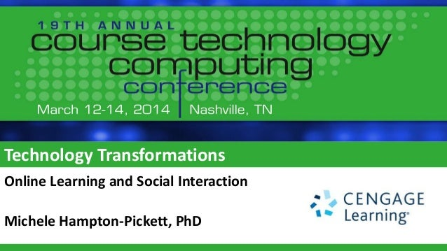Technology Transformations Online Learning and Social Interaction Michele Hampton-Pickett, PhD