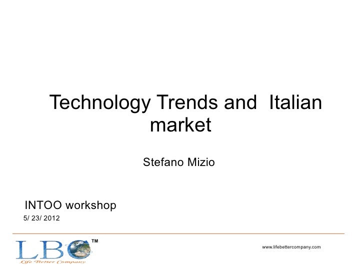Technology Trends and Italian                 market                   Stefano MizioINTOO workshop5/ 23/ 2012             ...