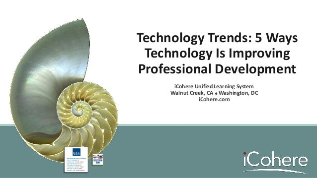 Technology Trends: 5 Ways Technology Is Improving Professional Development iCohere Unified Learning System Walnut Creek, C...