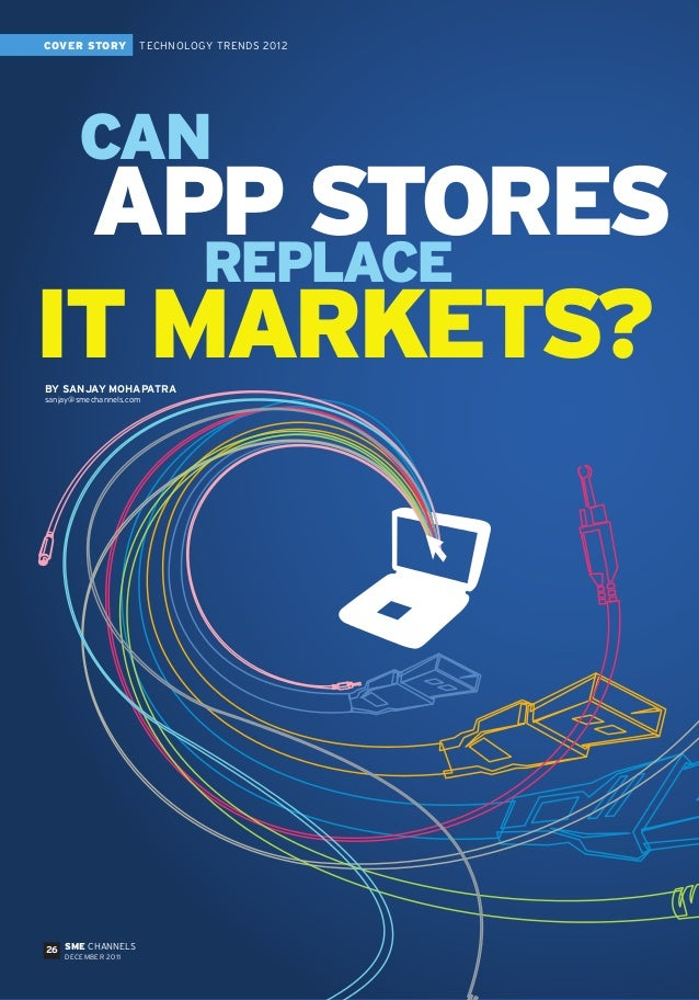APP STORES IT MARKETS? CAN REPLACE BY SANJAY MOHAPATRA sanjay@smechannels.com 26 COVER STORY SME CHANNELS DECEMBER 2011 TE...