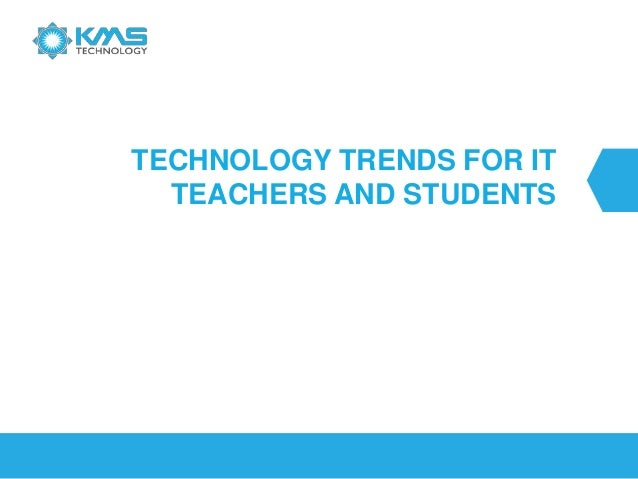 TECHNOLOGY TRENDS FOR ITTEACHERS AND STUDENTS