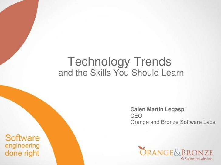 Technology Trends<br />and the Skills You Should Learn<br />Calen Martin Legaspi<br />CEOOrange and Bronze Software Labs<b...