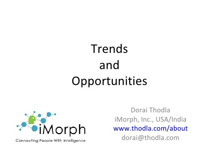 Trends and Opportunities Dorai Thodla iMorph, Inc., USA/India www.thodla.com/about [email_address]