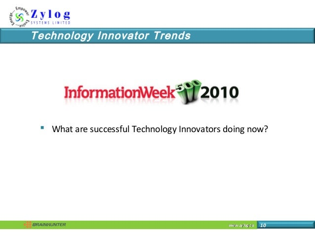 www.zylog.cawww.zylog.ca 10 Technology Innovator Trends  What are successful Technology Innovators doing now?