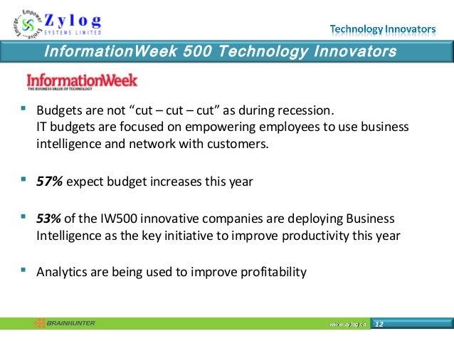 "www.zylog.cawww.zylog.ca 12 InformationWeek 500 Technology Innovators  Budgets are not ""cut – cut – cut"" as during recess..."