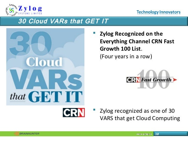 www.zylog.cawww.zylog.ca 18 30 Cloud VARs that GET IT  Zylog Recognized on the Everything Channel CRN Fast Growth 100 Lis...