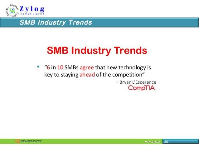 """www.zylog.cawww.zylog.ca 20 SMB Industry Trends SMB Industry Trends  """"6 in 10 SMBs agree that new technology is key to st..."""